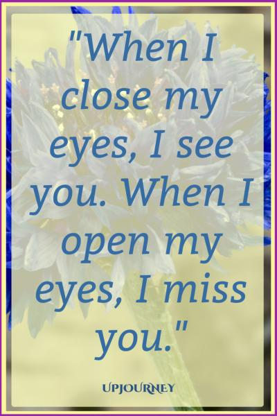 When I close my eyes, I see you. When I open my eyes, I miss you. #quotes #relationship #love #missingyou
