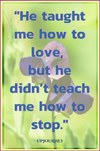 He taught me how to love, but he didn't teach me how to stop. #quotes #relationship #love #missingyou