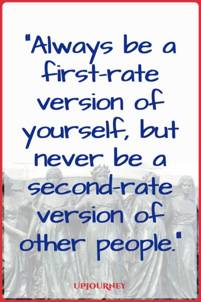 Always be a first-rate version of yourself, but never be a second-rate version of other people. #quotes #feminist #women #woman #strength