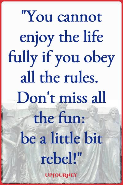You cannot enjoy the life fully if you obey all the rules. Don't miss all the fun: be a little bit rebel! #quotes #feminist #women #woman #strength