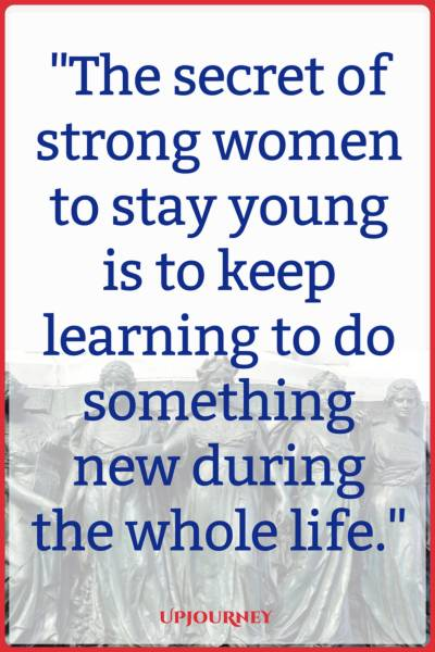 The secret of strong women to stay young is to keep learning to do something new during the whole life. #quotes #feminist #women #woman #strength