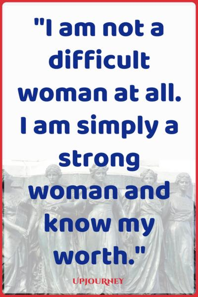 I am not a difficult woman at all. I am simply a strong woman and know my worth. #quotes #feminist #women #woman #strength
