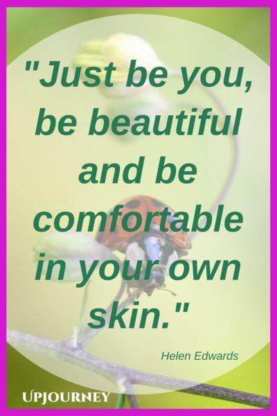 Just be you, be beautiful and be comfortable in your own skin. - Helen Edwards #quotes #selflove #authentic