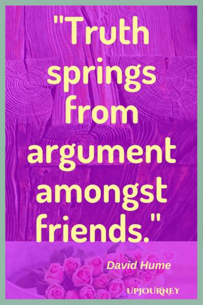 Truth springs from argument amongst friends. - David Hume #quotes #friendship #bestfriend #bff #friend
