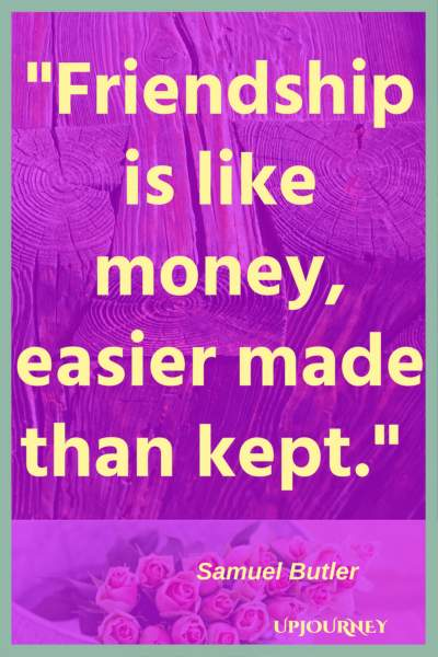 Friendship is like money, easier made than kept. - Samuel Butler #quotes #friendship #bestfriend #bff #friend