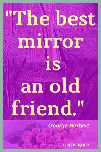 The best mirror is an old friend. - George Herbert #quotes #friendship #bestfriend #bff #friend