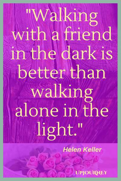 Walking with a friend in the dark is better than walking alone in the light. - Helen Keller #quotes #friendship #bestfriend #bff #friend