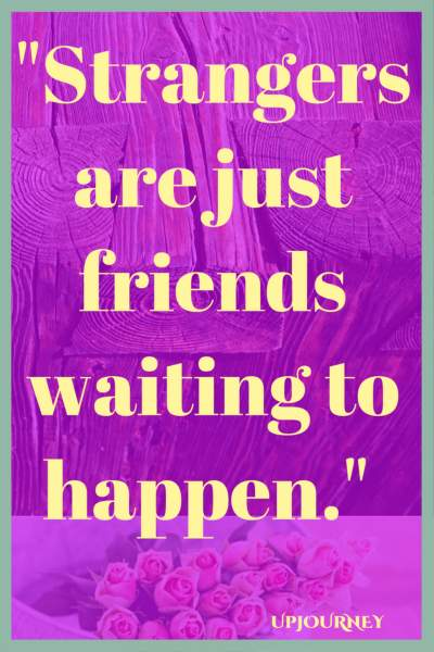 Strangers are just friends waiting to happen. #quotes #friendship #bestfriend #bff #friend