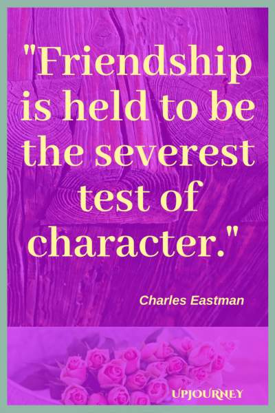 Friendship is held to be the severest test of character. - Charles Eastman #quotes #friendship #bestfriend #bff #friend