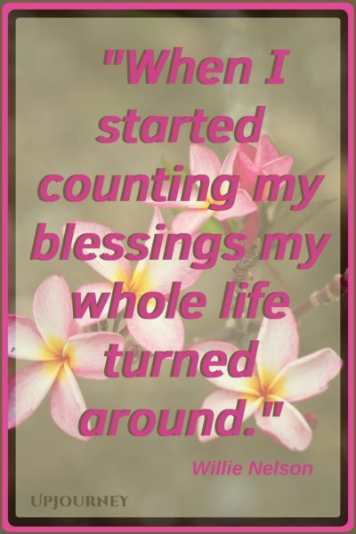 When I started counting my blessings my whole life turned around. - Willie Nelson #quotes #inspirational #gratitude