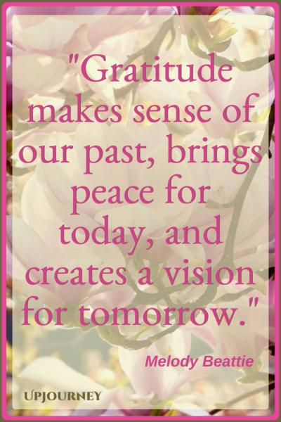 Gratitude makes sense of our past, brings peace for today, and creates a vision for tomorrow. - Melody Beattie #quotes #inspirational #gratitude