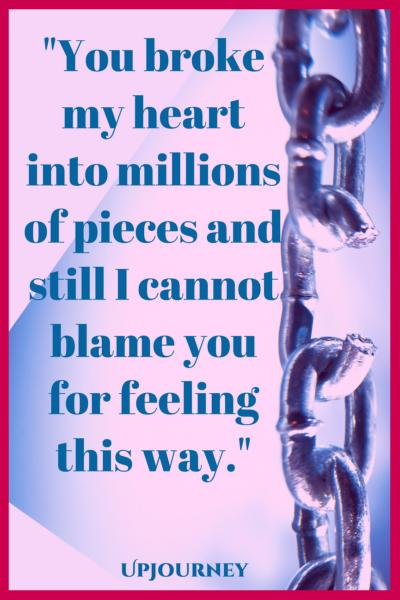 You broke my heart into millions of pieces and still I cannot blame you for feeling this way. #quotes #unrequited #love #heartbreak