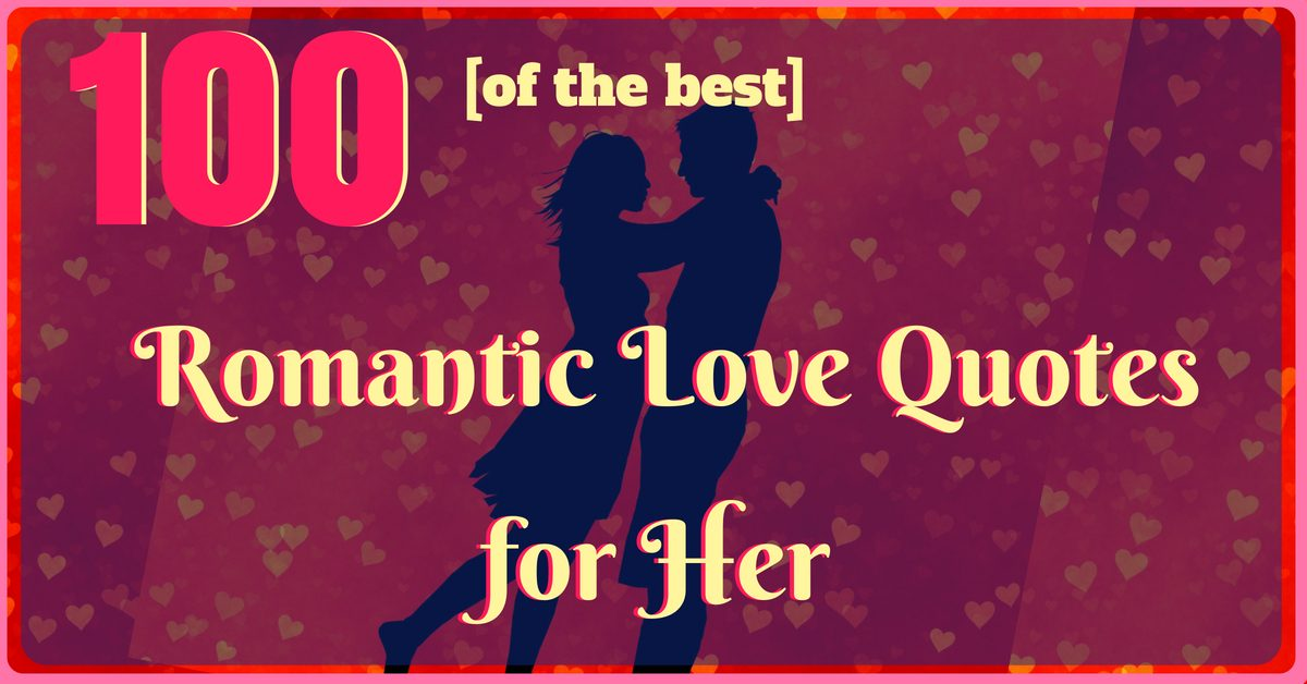 100 Most Romantic Love Quotes For Her