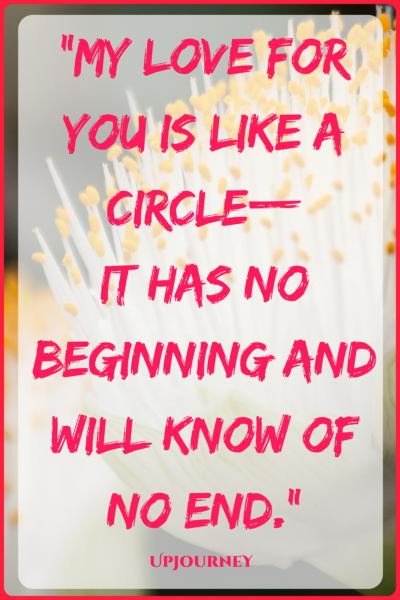 My love for you is like a circle—it has no beginning and will know of no end. #quotes #love #romantic #relationship