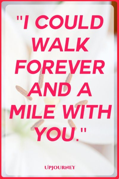 I could walk forever and a mile with you. #quotes #love #romantic #relationship