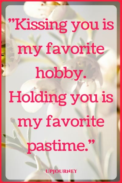 Kissing you is my favorite hobby. Holding you is my favorite pastime. #quotes #love #romantic #relationship