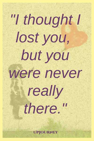 I thought I lost you but you were never really there. #quotes #sad #heartbreak