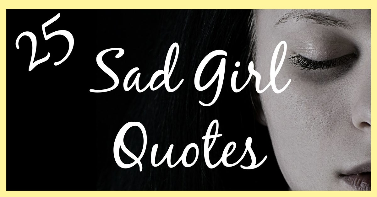 25 Sad Girl Quotes (Updated 2018