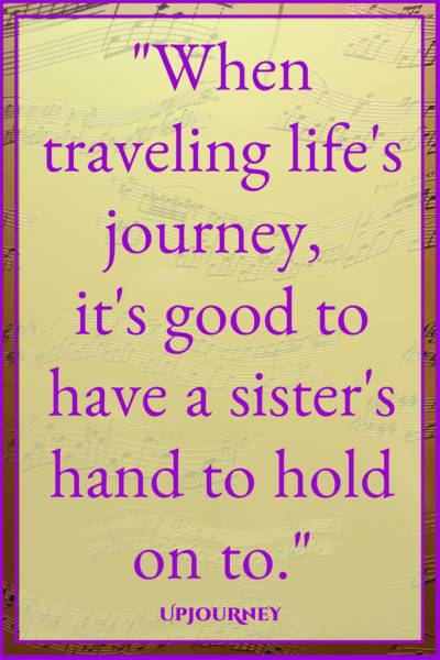 When traveling life's journey, it's good to have a sister's hand to hold on to. #quotes #sister #sibling #love