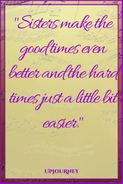 Sisters make the good times even better and the hard times just a little bit easier. #quotes #sister #sibling #love