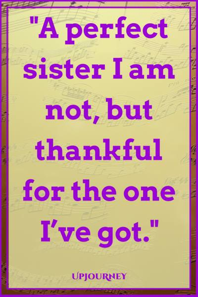 A perfect sister I am not, but thankful for the one I've got. #quotes #sister #sibling #love