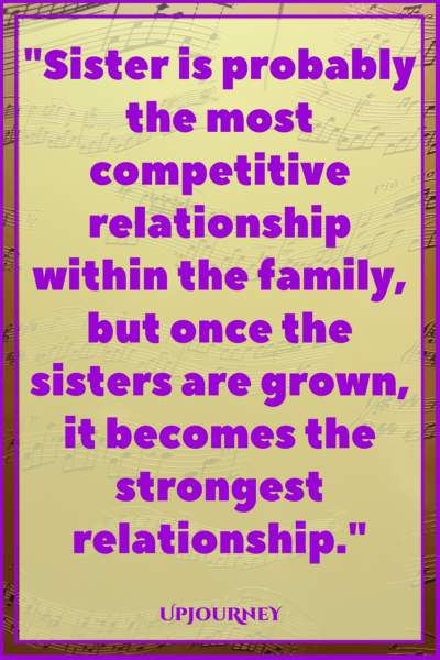 Sister is probably the most competitive relationship within the family, but once the sisters are grown, it becomes the strongest relationship. #quotes #sister #sibling #love