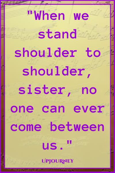 When we stand shoulder to shoulder, sister, no one can ever come between us. #quotes #sister #sibling #love