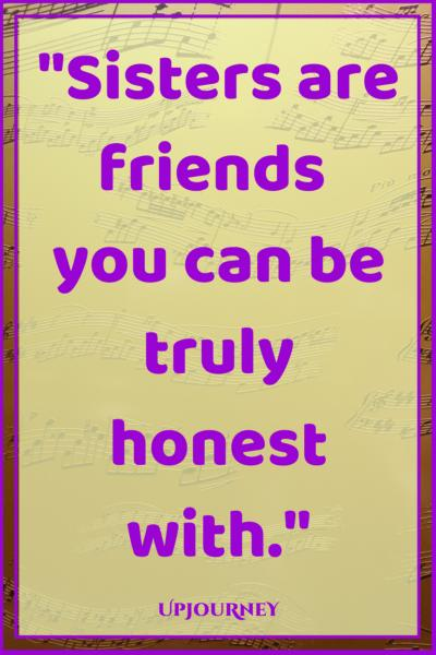Sisters are friends you can be truly honest with. #quotes #sister #sibling #love