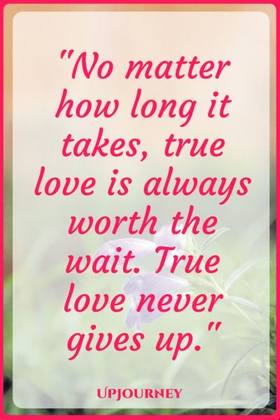 No matter how long it takes, true love is always worth the wait. True love never gives up. #quotes #truelove #love #destiny