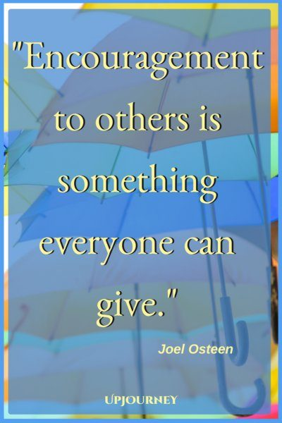 Encouragement to others is something everyone can give. - Joel Osteen #quotes #encouragement #motivation #uplifting