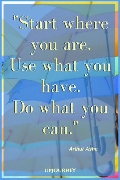 Start where you are. Use what you have. Do what you can. - Arthur Ashe #quotes #encouragement #motivation #uplifting