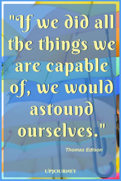 If we did all the things we are capable of, we would astound ourselves. - Thomas Edison #quotes #encouragement #motivation #uplifting