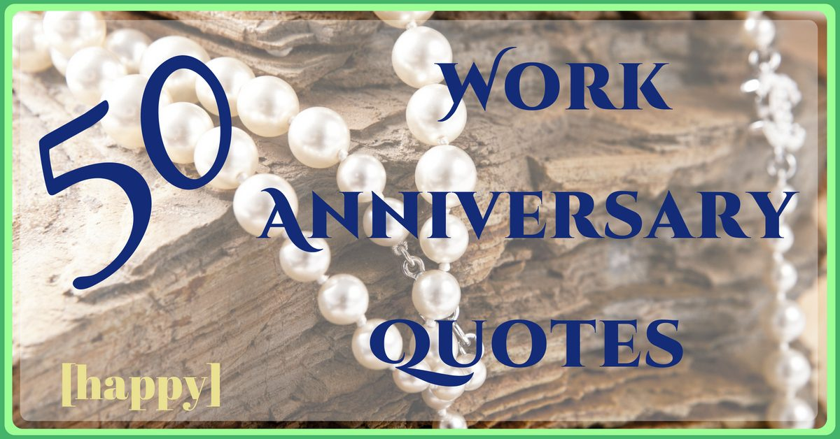 50 happy work anniversary quotes