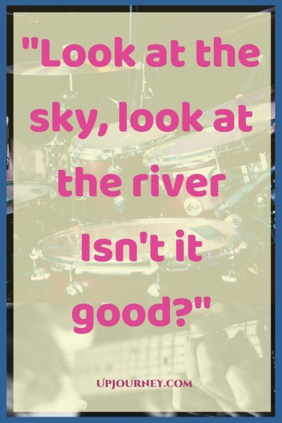 Look at the sky, look at the river Isn't it good? #quotes #PinkFloyd #music