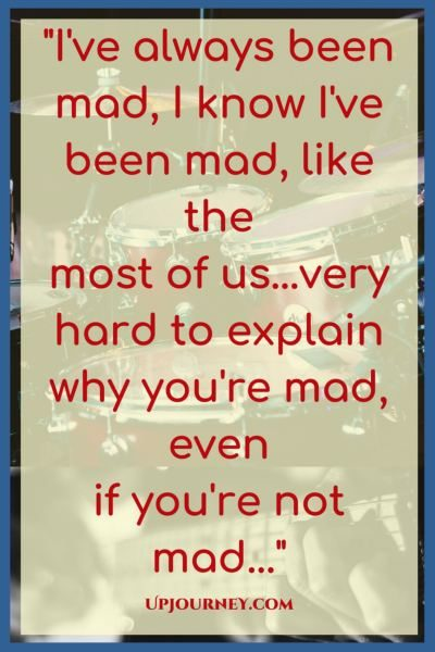 I've always been mad, I know I've been mad, like the most of us...very hard to explain why you're mad, even if you're not mad... #quotes #PinkFloyd #music