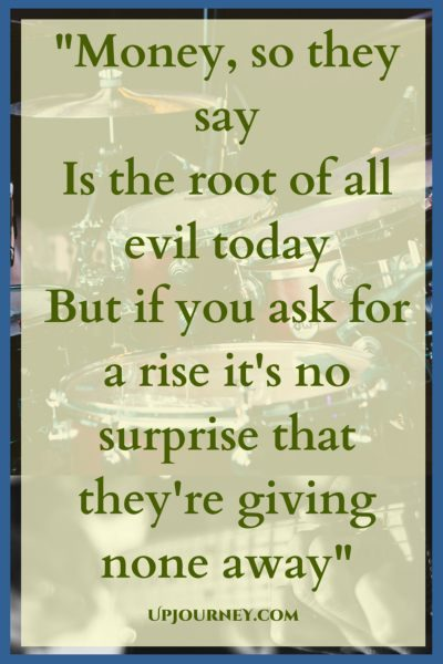 Money, so they say Is the root of all evil today But if you ask for a rise it's no surprise that they're giving none away. #quotes #PinkFloyd #music