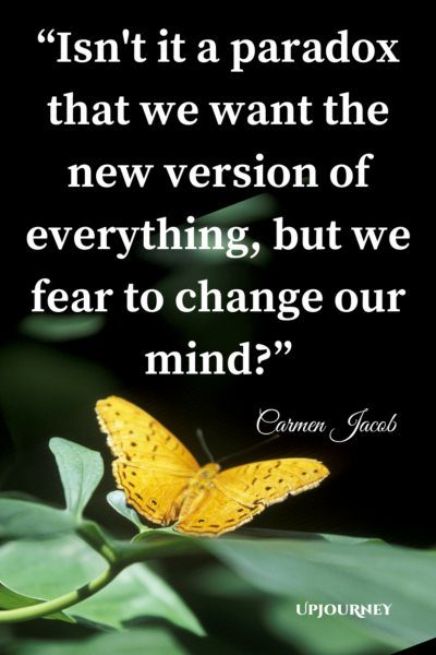 Isn't it a paradox that we want the new version of everything, but we fear to change our mind? - Carmen Jacob #quotes #brain #mind