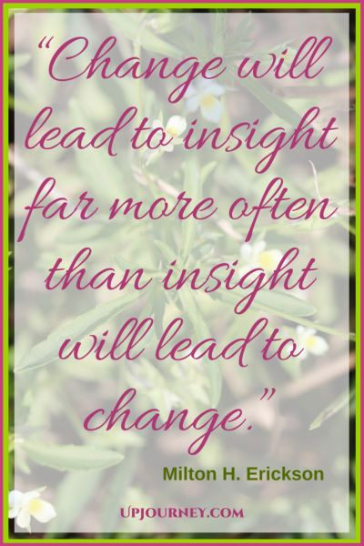 Change will lead to insight far more often than insight will lead to change. #quotes #books #toread #bookworm #hypnosis