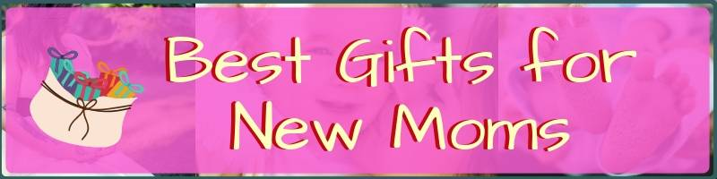 Best Gifts for New Moms Cover