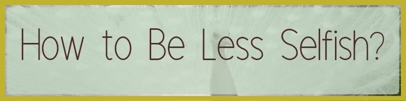 How to Be Less Selfish