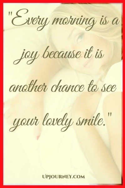 Every morning is a joy because it is another chance to see your lovely smile. #quotes #sweet #cute #goodmorning #love