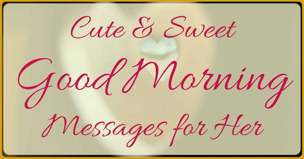 [Cute & Sweet] Good Morning Messages for Her