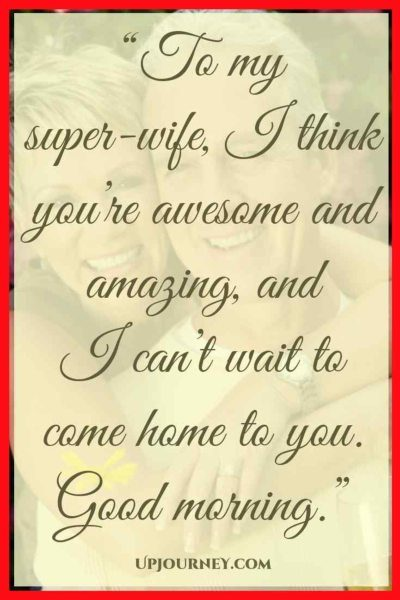 To my super-wife, I think you're awesome and amazing, and I can't wait to come home to you. Good morning. #quotes #sweet #cute #goodmorning #love