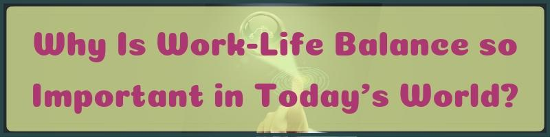 Why Is Work Life Balance so Important