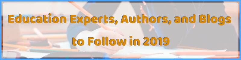 Education Experts, Authors, and Blogs to Follow in 2019