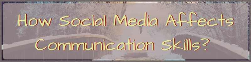How Does Social Media Affect Communication Skills Cover
