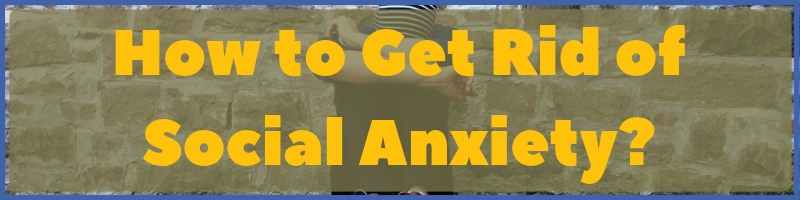 How To Get Rid Of Social Anxiety Cover