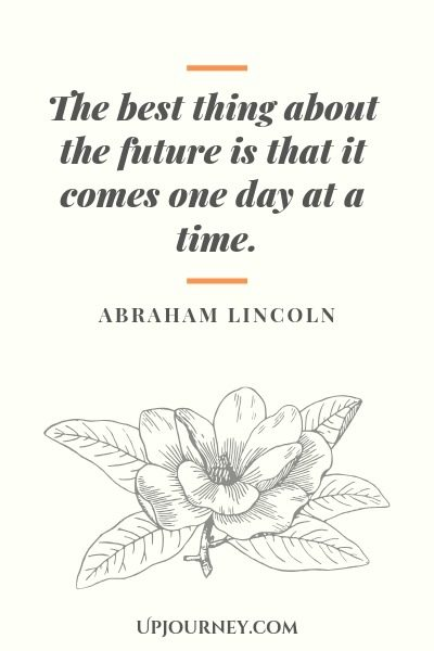 The best thing about the future is that it comes one day at a time - Abraham Lincoln. #quotes #greatness #future