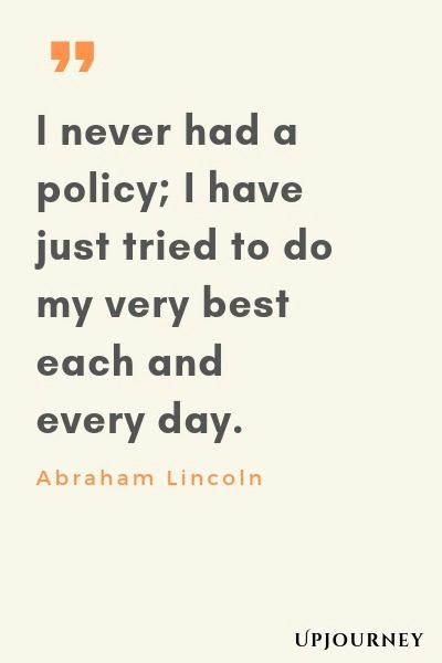 I never had a policy; I have just tried to do my very best each and every day - Abraham Lincoln. #quotes #policy #best