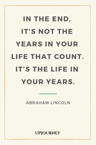 In the end, it's not the years in your life that count. It's the life in your years - Abraham Lincoln. #quotes #life #count